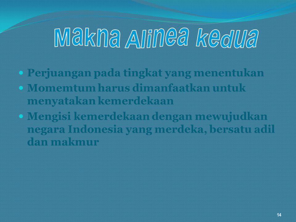 Perjuangan pada tingkat yang menentukan Momemtum harus dimanfaatkan untuk menyatakan kemerdekaan Mengisi kemerdekaan dengan mewujudkan negara Indonesi