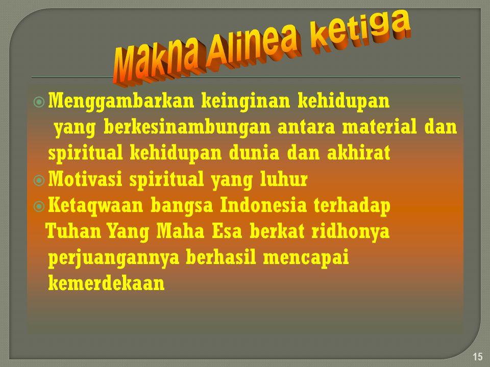 MMenggambarkan keinginan kehidupan yang berkesinambungan antara material dan spiritual kehidupan dunia dan akhirat MMotivasi spiritual yang luhur