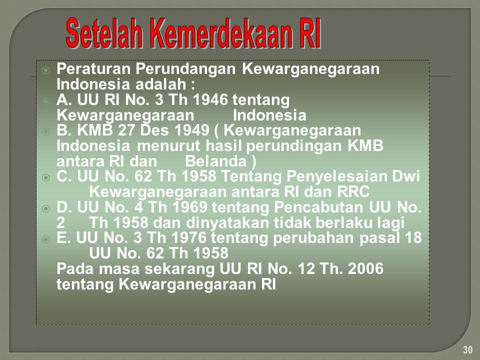  Peraturan Perundangan Kewarganegaraan Indonesia adalah :  A. UU RI No. 3 Th 1946 tentang Kewarganegaraan Indonesia  B. KMB 27 Des 1949 ( Kewargane