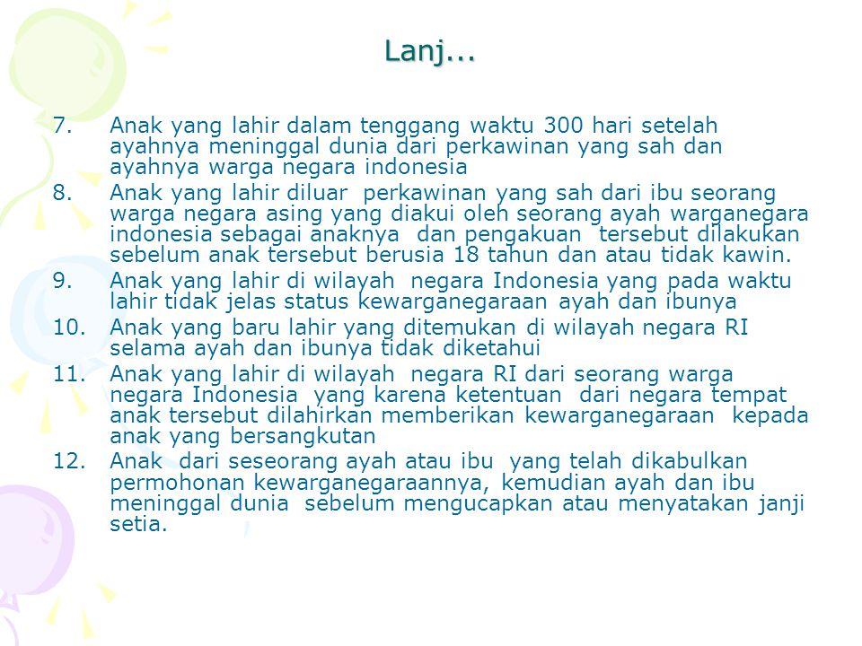Lanj... 7.Anak yang lahir dalam tenggang waktu 300 hari setelah ayahnya meninggal dunia dari perkawinan yang sah dan ayahnya warga negara indonesia 8.