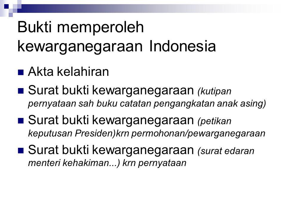 Bukti memperoleh kewarganegaraan Indonesia Akta kelahiran Surat bukti kewarganegaraan (kutipan pernyataan sah buku catatan pengangkatan anak asing) Su