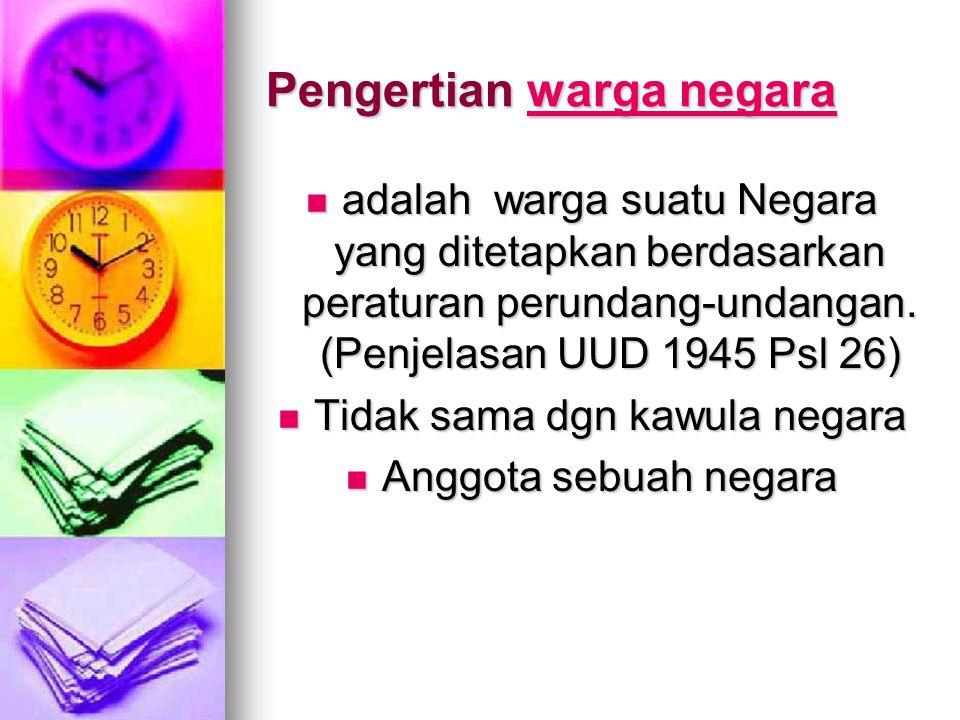 Hak dan kewajiban dalam UUD 1945 Bab X psl 26, 27, 28, & 30 ttg warga Negara Pasal 26 ayat 1 yang menjadi warga Negara adalah orang-orang bangsa Indonesia asli dan orang-orang bangsa lain yang disahkan dengan undang-undang sebagai warga Negara pada ayat 2, syarat – syarat mengenai kewarganegaraan ditetapkan dgn undang-undang.Pasal 26 ayat 1 yang menjadi warga Negara adalah orang-orang bangsa Indonesia asli dan orang-orang bangsa lain yang disahkan dengan undang-undang sebagai warga Negara pada ayat 2, syarat – syarat mengenai kewarganegaraan ditetapkan dgn undang-undang.