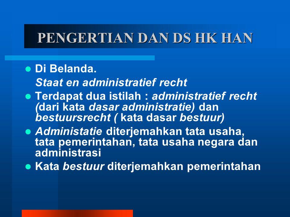 PENGERTIAN DAN DS HK HAN Di Belanda. Staat en administratief recht Terdapat dua istilah : administratief recht (dari kata dasar administratie) dan bes
