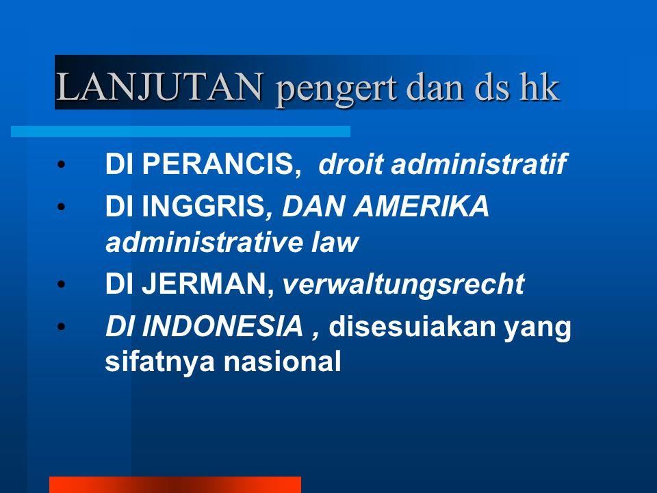 LANJUTAN pengert dan ds hk DI PERANCIS, droit administratif DI INGGRIS, DAN AMERIKA administrative law DI JERMAN, verwaltungsrecht DI INDONESIA, dises
