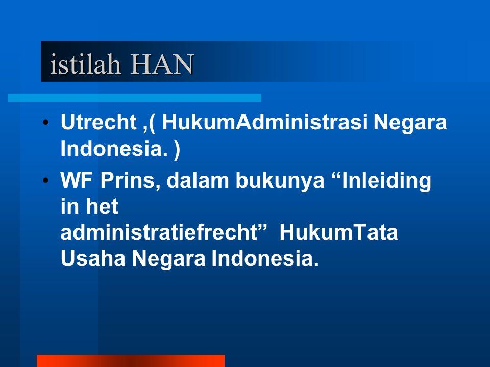 """istilah HAN istilah HAN Utrecht,( HukumAdministrasi Negara Indonesia. ) WF Prins, dalam bukunya """"Inleiding in het administratiefrecht"""" HukumTata Usaha"""