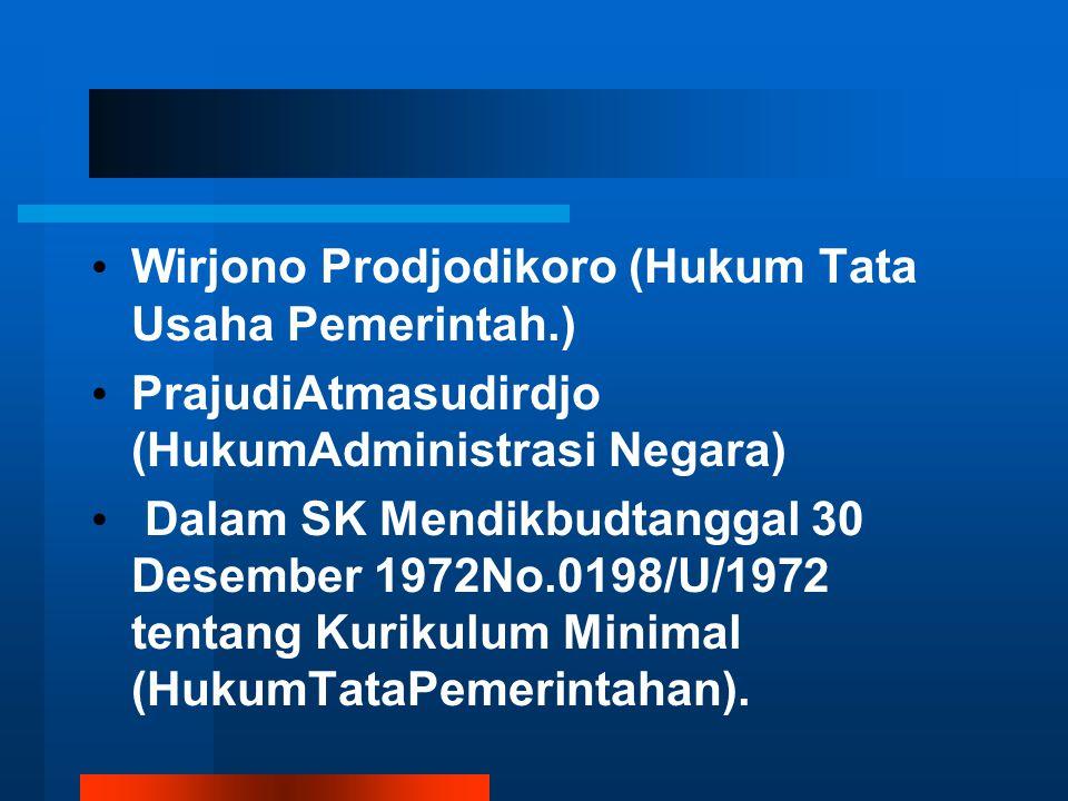Wirjono Prodjodikoro (Hukum Tata Usaha Pemerintah.) PrajudiAtmasudirdjo (HukumAdministrasi Negara) Dalam SK Mendikbudtanggal 30 Desember 1972No.0198/U