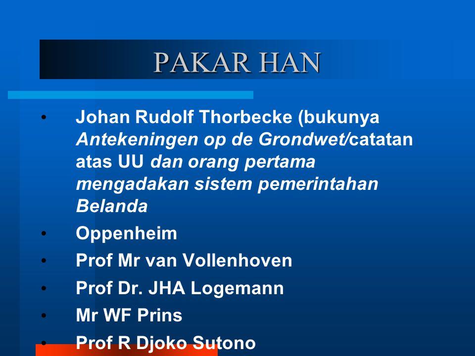 PAKAR HAN Johan Rudolf Thorbecke (bukunya Antekeningen op de Grondwet/catatan atas UU dan orang pertama mengadakan sistem pemerintahan Belanda Oppenhe