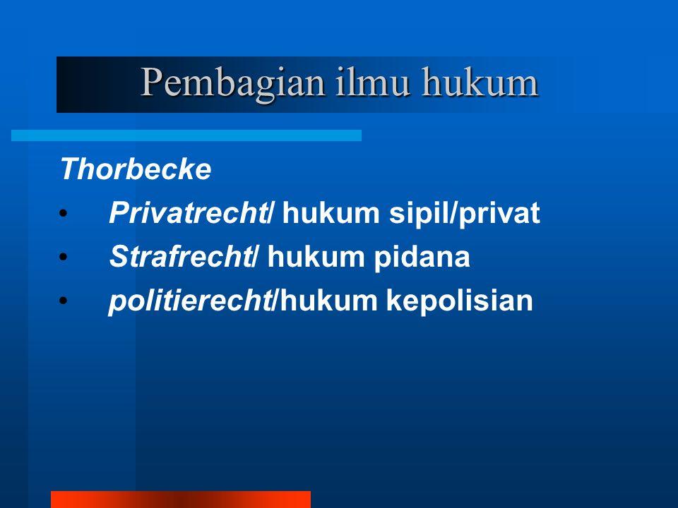 Pembagian ilmu hukum Thorbecke Privatrecht/ hukum sipil/privat Strafrecht/ hukum pidana politierecht/hukum kepolisian