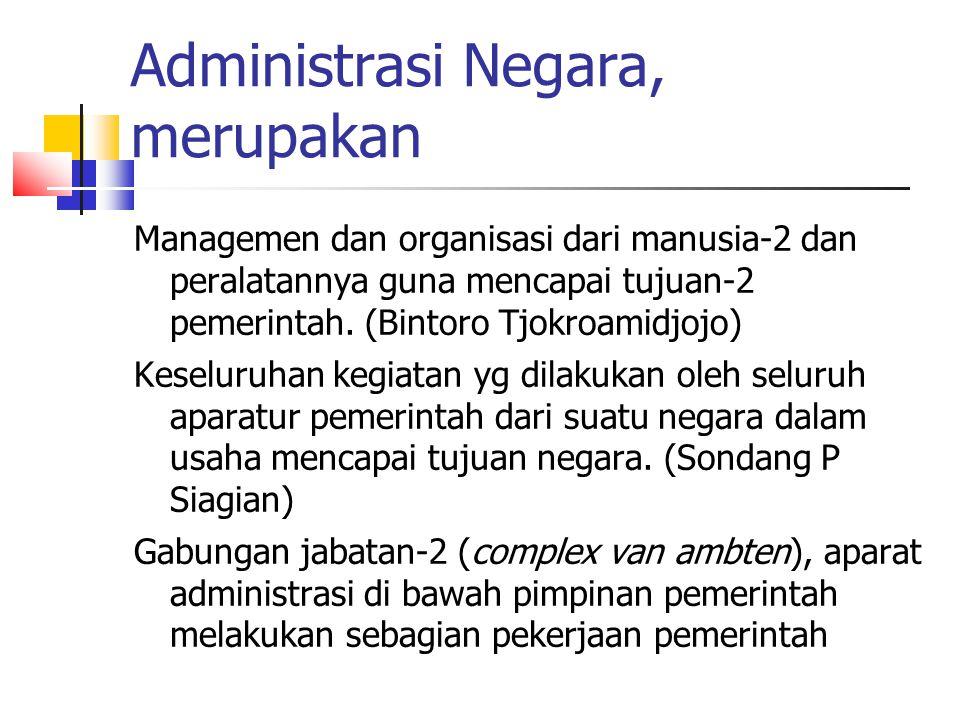 Administrasi Negara, merupakan Managemen dan organisasi dari manusia-2 dan peralatannya guna mencapai tujuan-2 pemerintah. (Bintoro Tjokroamidjojo) Ke