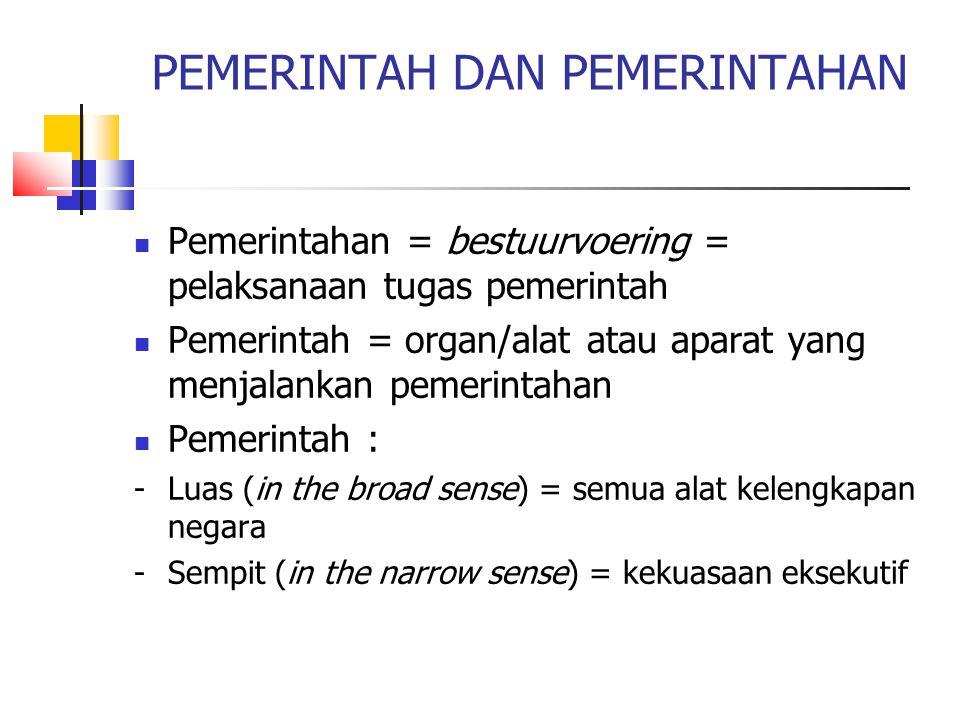 PEMERINTAH DAN PEMERINTAHAN Pemerintahan = bestuurvoering = pelaksanaan tugas pemerintah Pemerintah = organ/alat atau aparat yang menjalankan pemerint