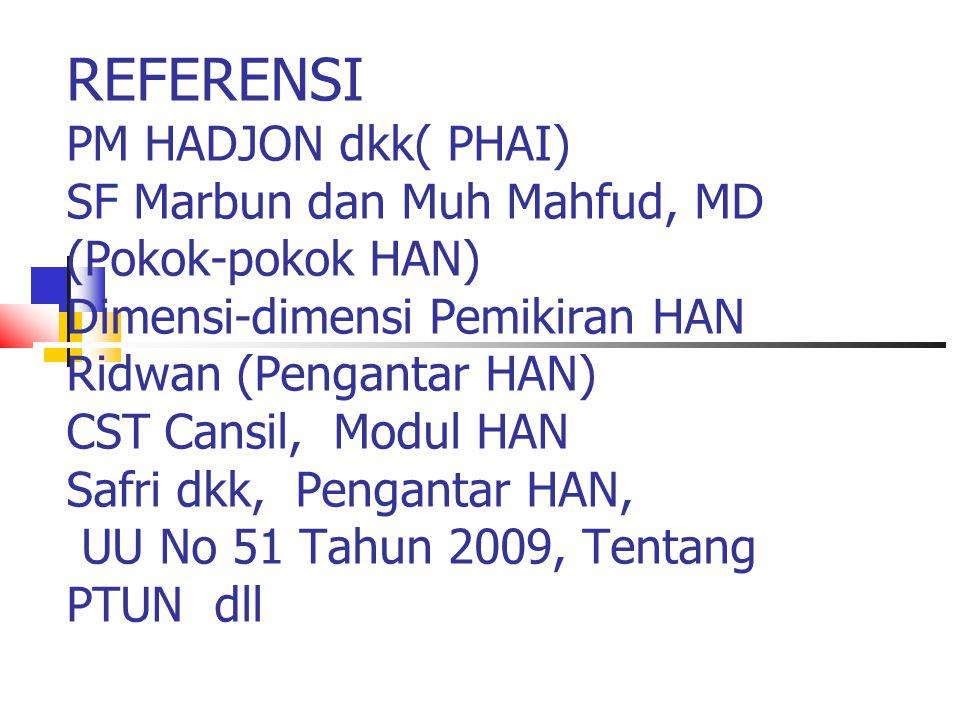 REFERENSI PM HADJON dkk( PHAI) SF Marbun dan Muh Mahfud, MD (Pokok-pokok HAN) Dimensi-dimensi Pemikiran HAN Ridwan (Pengantar HAN) CST Cansil, Modul H