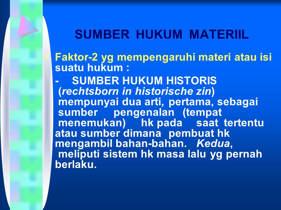 SUMBER HUKUM MATERIIL Faktor-2 yg mempengaruhi materi atau isi suatu hukum : -SUMBER HUKUM HISTORIS (rechtsborn in historische zin) mempunyai dua arti