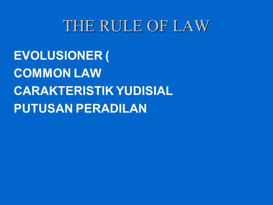 THE RULE OF LAW EVOLUSIONER ( COMMON LAW CARAKTERISTIK YUDISIAL PUTUSAN PERADILAN