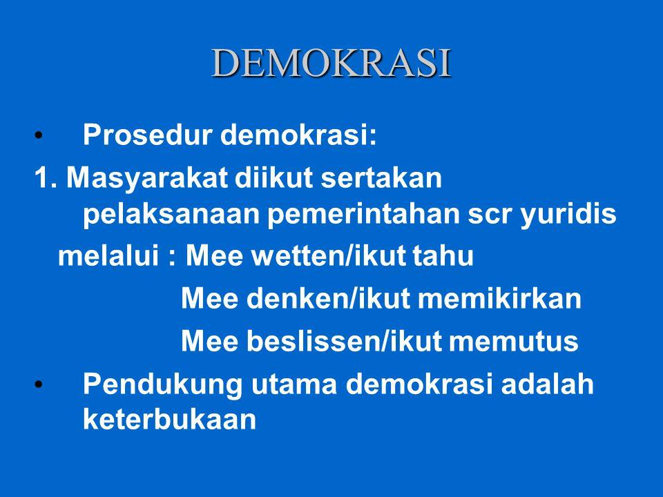 DEMOKRASI Prosedur demokrasi: 1. Masyarakat diikut sertakan pelaksanaan pemerintahan scr yuridis melalui : Mee wetten/ikut tahu Mee denken/ikut memiki