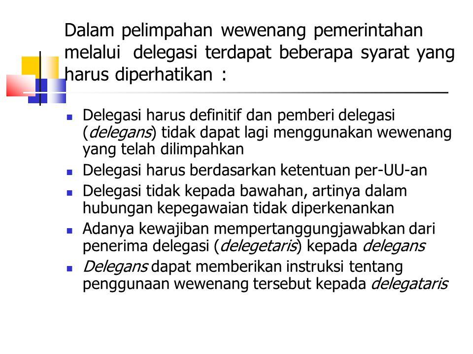 Dalam pelimpahan wewenang pemerintahan melalui delegasi terdapat beberapa syarat yang harus diperhatikan : Delegasi harus definitif dan pemberi delega