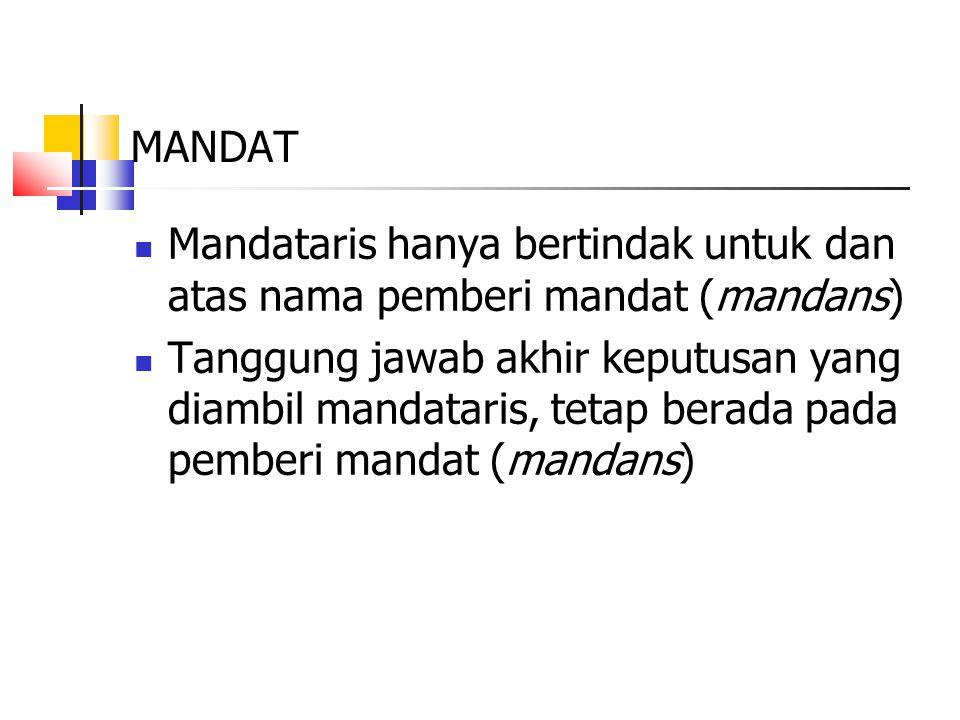 MANDAT Mandataris hanya bertindak untuk dan atas nama pemberi mandat (mandans) Tanggung jawab akhir keputusan yang diambil mandataris, tetap berada pa
