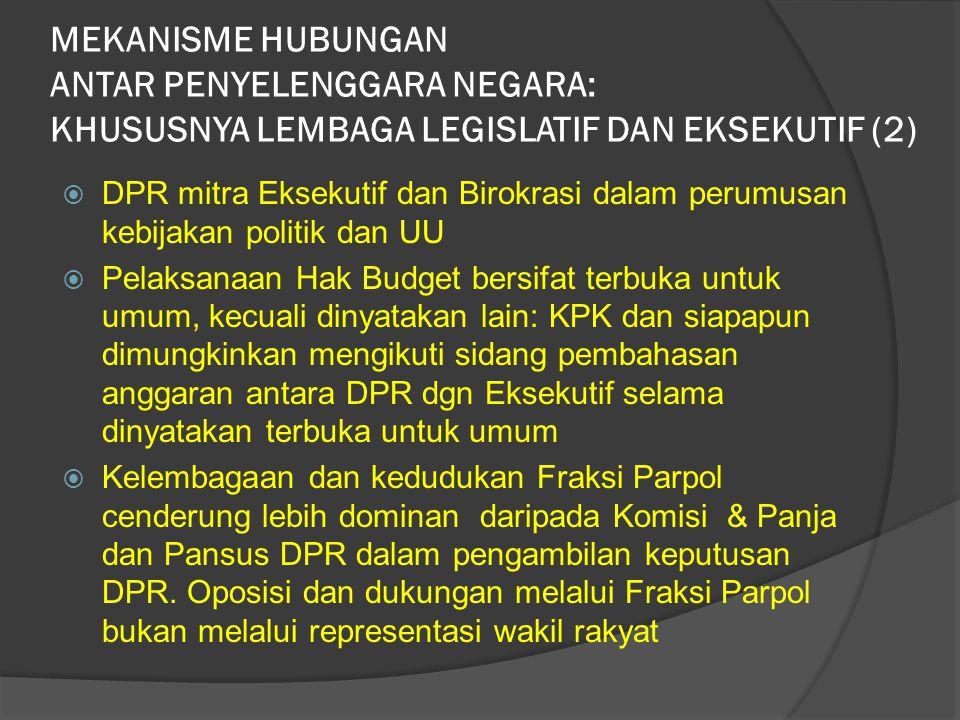  DPR mitra Eksekutif dan Birokrasi dalam perumusan kebijakan politik dan UU  Pelaksanaan Hak Budget bersifat terbuka untuk umum, kecuali dinyatakan