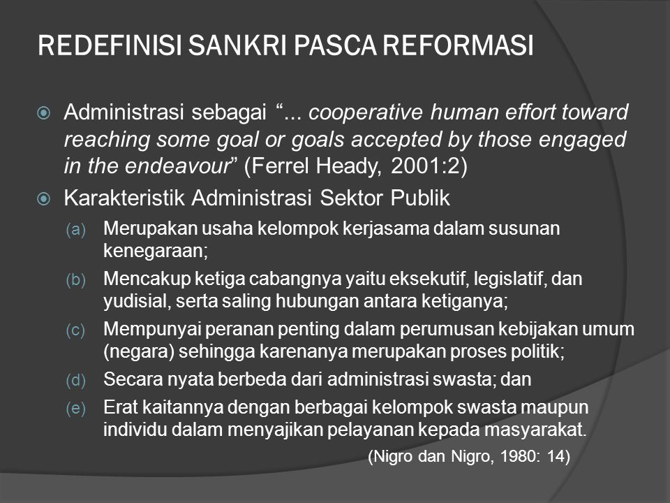 "REDEFINISI SANKRI PASCA REFORMASI  Administrasi sebagai ""... cooperative human effort toward reaching some goal or goals accepted by those engaged in"