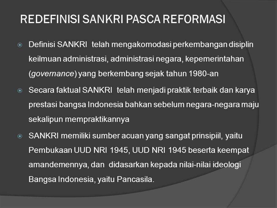 UNSUR-UNSUR DALAM DEFINISI SANKRI  Unsur Tujuan atau Hasil: Indonesia yang Merdeka, Bersatu, Berdaulat, Adil, dan Makmur  Unsur Proses: Seluruh fungsi penyelenggaraan negara, pemerintahan negara dengan melibatkan masyarakat dan dunia usaha/swasta  Unsur Sumber Daya Nasional: sumber daya alam maupun sumber daya buatan yang tersedia di bumi Indonesia yang dikelola untuk sebesar-besarnya hajat hidup rakyat banyak  Unsur Kemampuan: Kapasitas dan kompetensi seluruh unsur aparatur negara bersama masyarakat dan dunia usaha  Unsur Sistem Penyelenggaraan Kehidupan Negara dan Bangsa: SANKRI bekerja berdasarkan UUD NRI 1945, hukum, dan peraturan perundangan yang mengatur segala sendi kehidupan bermasyarakat, berbangsa, dan bernegara