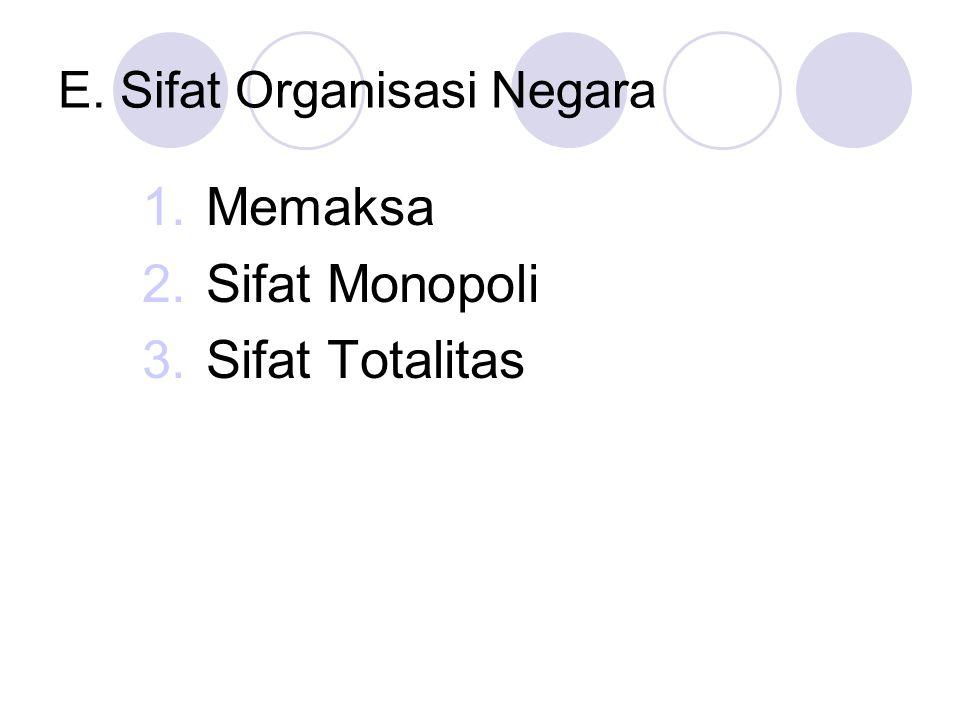 E. Sifat Organisasi Negara 1.Memaksa 2.Sifat Monopoli 3.Sifat Totalitas