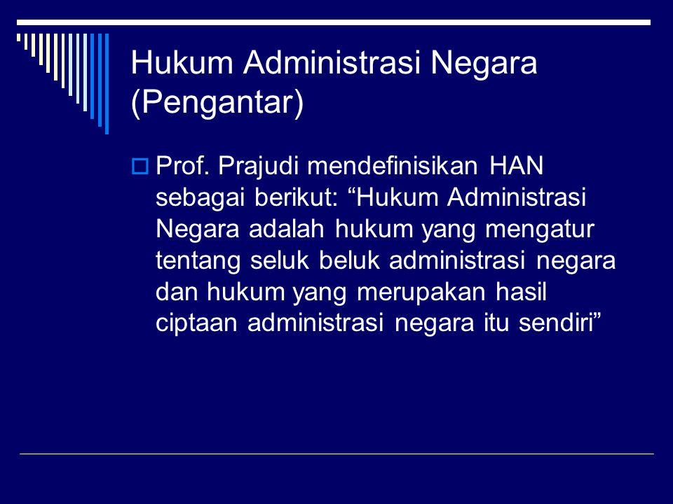 """Hukum Administrasi Negara (Pengantar)  Prof. Prajudi mendefinisikan HAN sebagai berikut: """"Hukum Administrasi Negara adalah hukum yang mengatur tentan"""