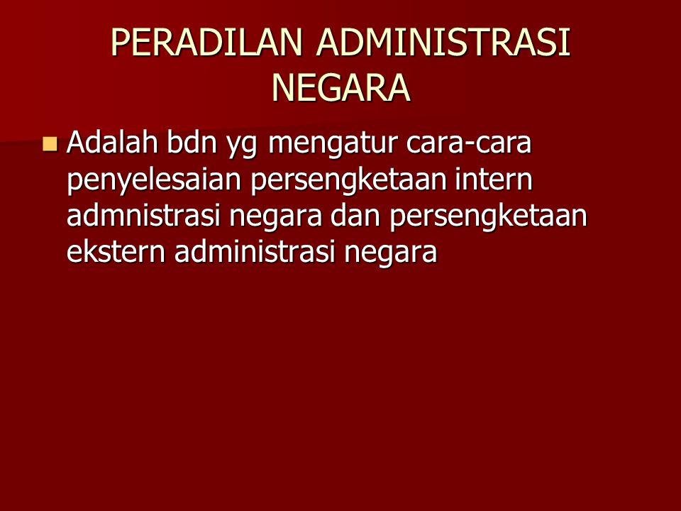 PERADILAN ADMINISTRASI NEGARA Adalah bdn yg mengatur cara-cara penyelesaian persengketaan intern admnistrasi negara dan persengketaan ekstern administ