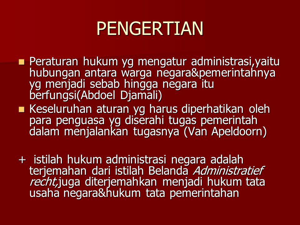 PENGERTIAN Peraturan hukum yg mengatur administrasi,yaitu hubungan antara warga negara&pemerintahnya yg menjadi sebab hingga negara itu berfungsi(Abdo