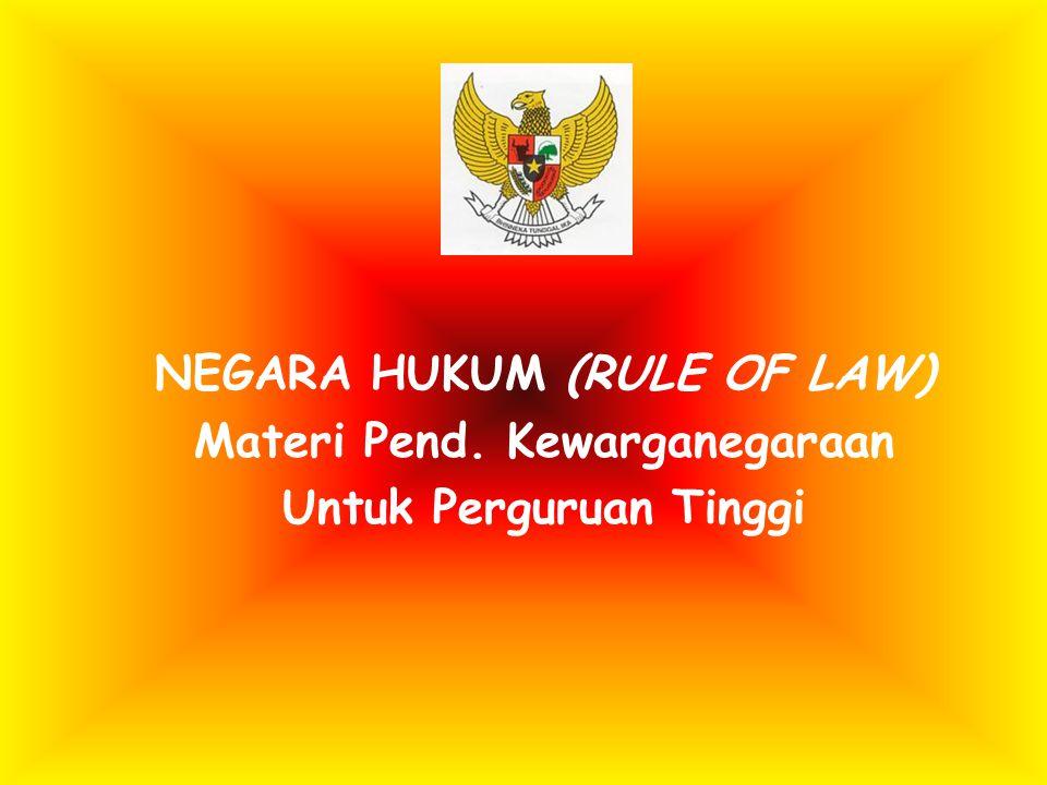 NEGARA HUKUM (RULE OF LAW) Materi Pend. Kewarganegaraan Untuk Perguruan Tinggi