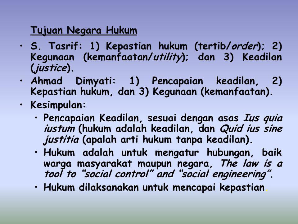 Tujuan Negara Hukum S. Tasrif: 1) Kepastian hukum (tertib/order); 2) Kegunaan (kemanfaatan/utility); dan 3) Keadilan (justice). Ahmad Dimyati: 1) Penc