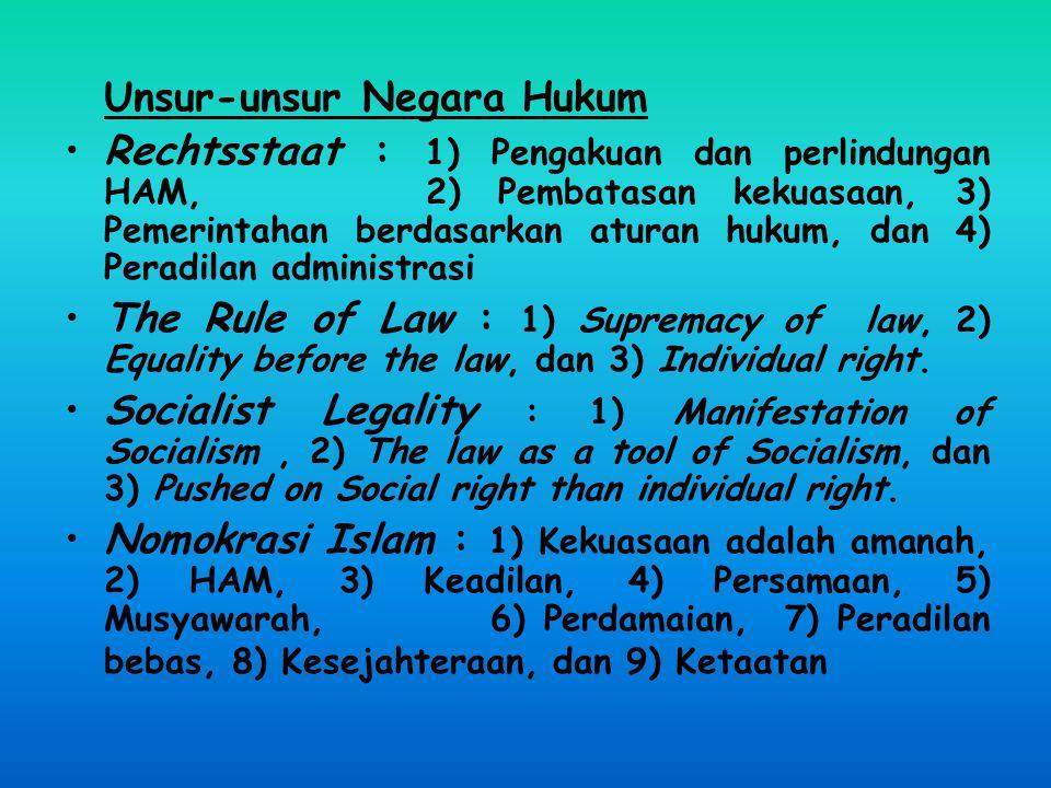 Unsur-unsur Negara Hukum Rechtsstaat : 1) Pengakuan dan perlindungan HAM, 2) Pembatasan kekuasaan, 3) Pemerintahan berdasarkan aturan hukum, dan 4) Peradilan administrasi The Rule of Law : 1) Supremacy of law, 2) Equality before the law, dan 3) Individual right.