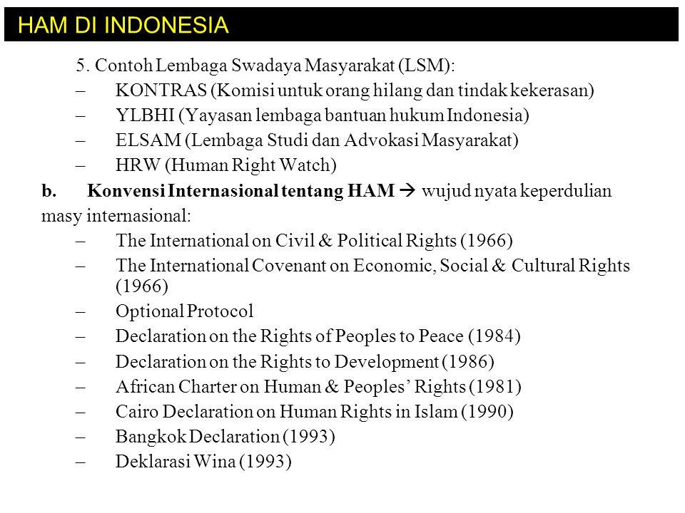 5. Contoh Lembaga Swadaya Masyarakat (LSM): –KONTRAS (Komisi untuk orang hilang dan tindak kekerasan) –YLBHI (Yayasan lembaga bantuan hukum Indonesia)