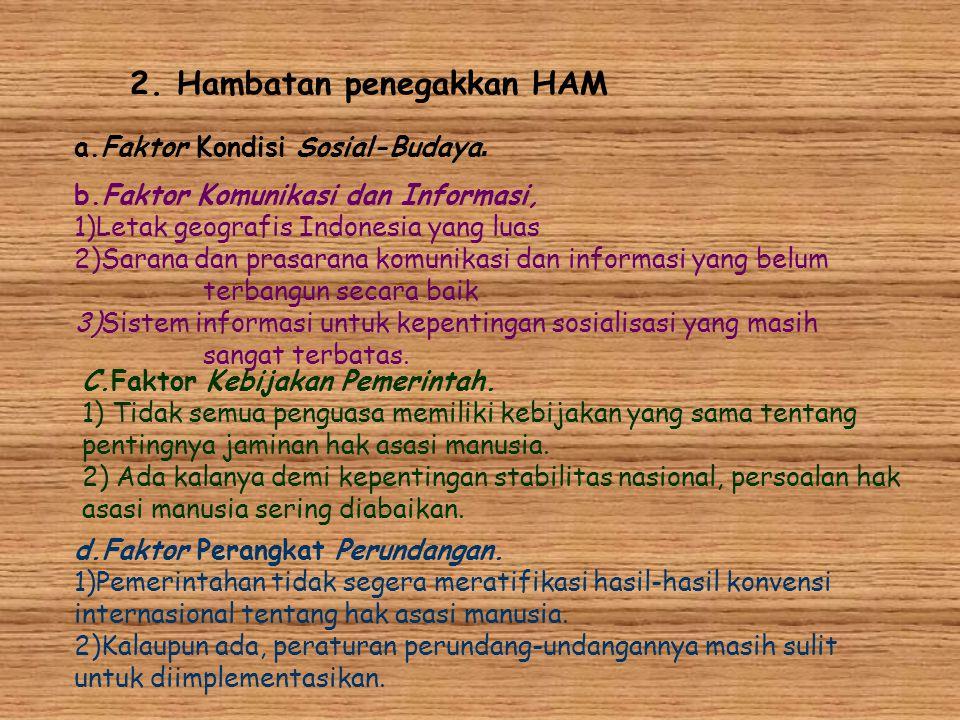 2. Hambatan penegakkan HAM a.Faktor Kondisi Sosial-Budaya. b.Faktor Komunikasi dan Informasi, 1)Letak geografis Indonesia yang luas 2)Sarana dan prasa