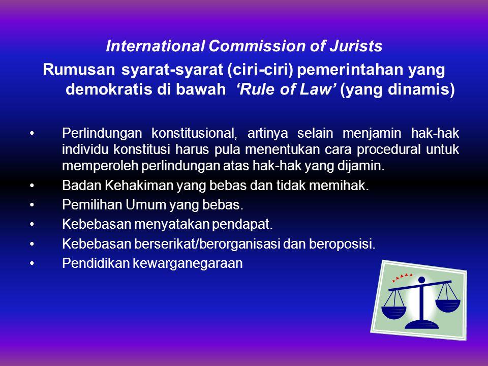 International Commission of Jurists Rumusan syarat-syarat (ciri-ciri) pemerintahan yang demokratis di bawah 'Rule of Law' (yang dinamis) Perlindungan konstitusional, artinya selain menjamin hak-hak individu konstitusi harus pula menentukan cara procedural untuk memperoleh perlindungan atas hak-hak yang dijamin.