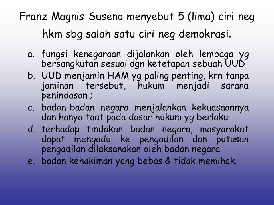Franz Magnis Suseno menyebut 5 (lima) ciri neg hkm sbg salah satu ciri neg demokrasi. a.fungsi kenegaraan dijalankan oleh lembaga yg bersangkutan sesu