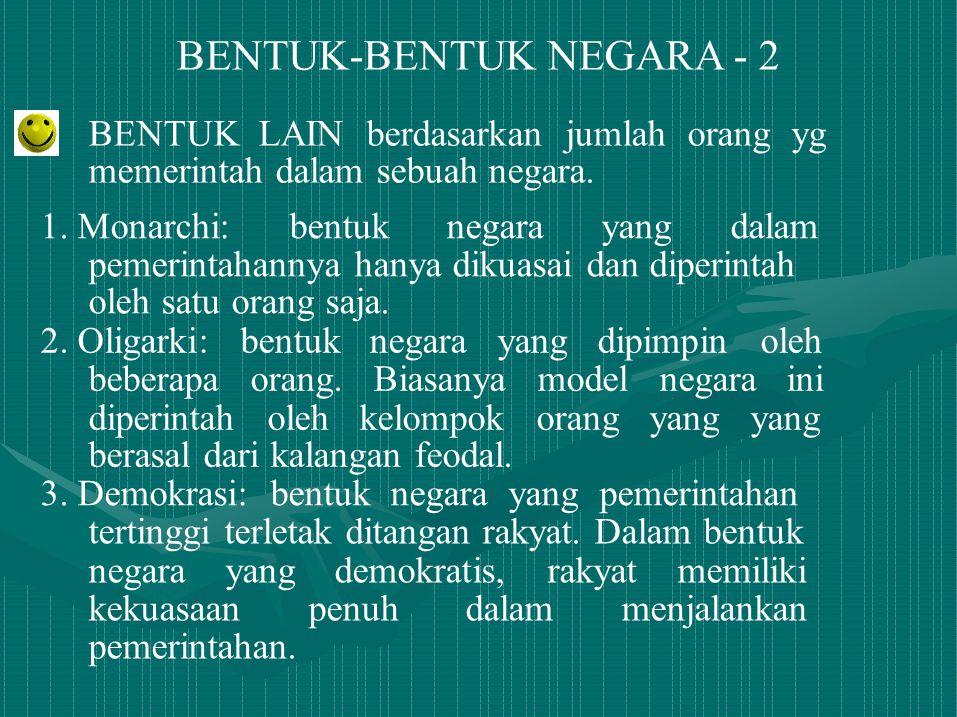 BENTUK-BENTUK NEGARA - 2 BENTUK LAIN berdasarkan jumlah orang yg memerintah dalam sebuah negara. 1. Monarchi: bentuk negara yang dalam pemerintahannya