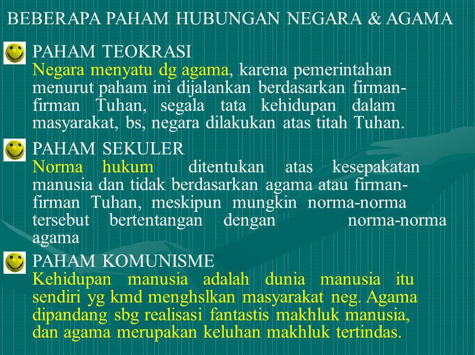 BEBERAPA PAHAM HUBUNGAN NEGARA & AGAMA PAHAM TEOKRASI Negara menyatu dg agama, karena pemerintahan menurut paham ini dijalankan berdasarkan firman- fi