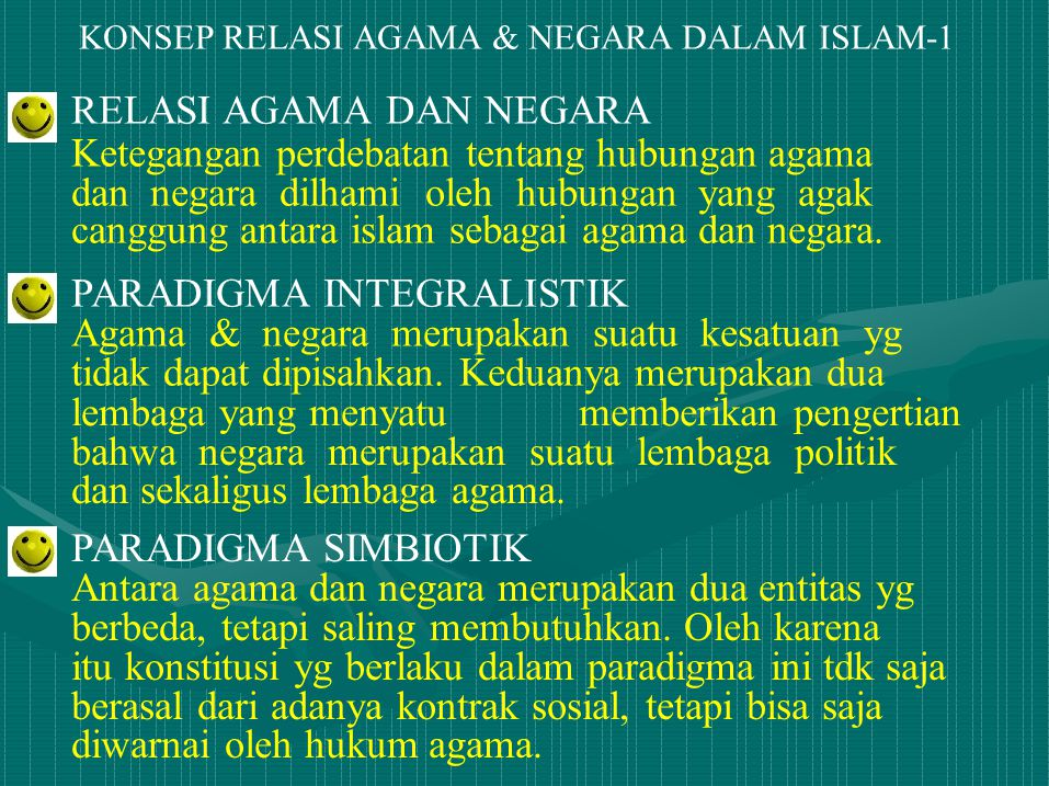 KONSEP RELASI AGAMA & NEGARA DALAM ISLAM-1 RELASI AGAMA DAN NEGARA Ketegangan perdebatan tentang hubungan agama dan negara dilhami oleh hubungan yang