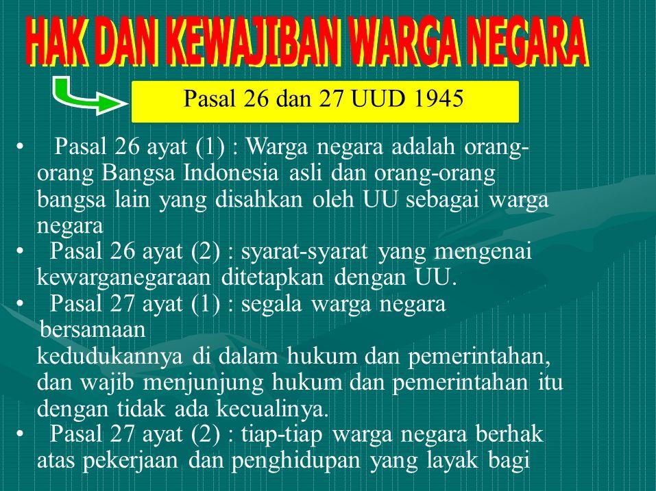 Pasal 26 ayat (1) : Warga negara adalah orang- orang Bangsa Indonesia asli dan orang-orang bangsa lain yang disahkan oleh UU sebagai warga negara Pasa