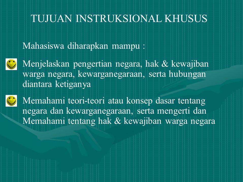 TUJUAN INSTRUKSIONAL KHUSUS Mahasiswa diharapkan mampu : Menjelaskan pengertian negara, hak & kewajiban warga negara, kewarganegaraan, serta hubungan