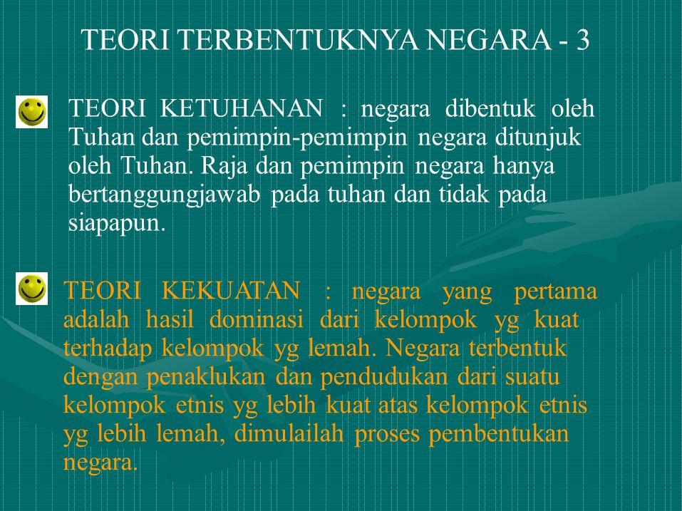 TEORI TERBENTUKNYA NEGARA - 3 TEORI KETUHANAN : negara dibentuk oleh Tuhan dan pemimpin-pemimpin negara ditunjuk oleh Tuhan. Raja dan pemimpin negara