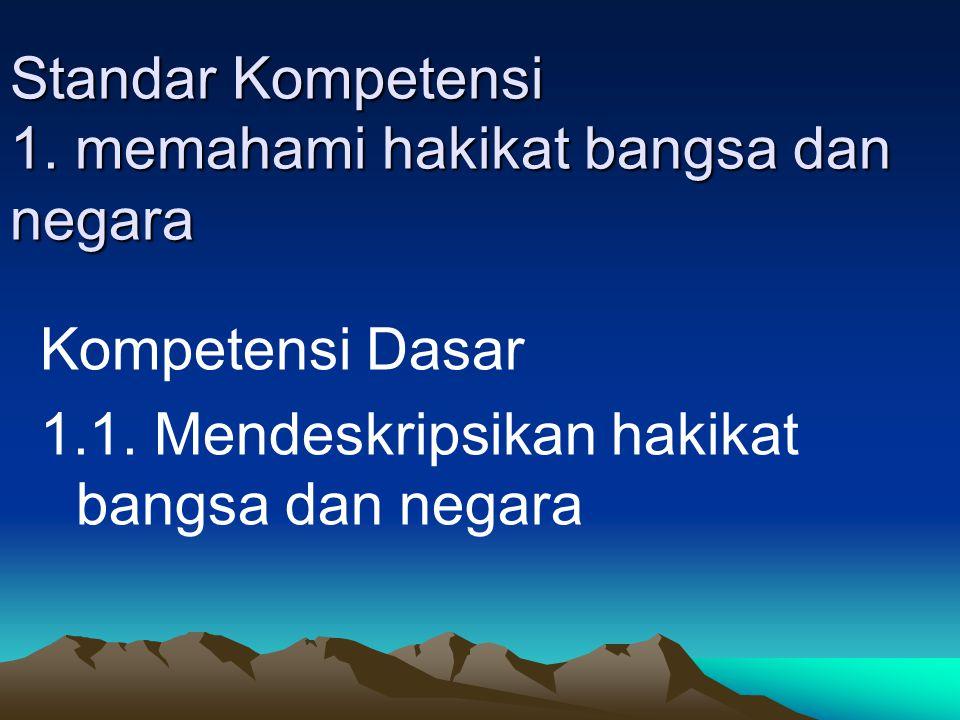 Standar Kompetensi 1.memahami hakikat bangsa dan negara Kompetensi Dasar 1.1.