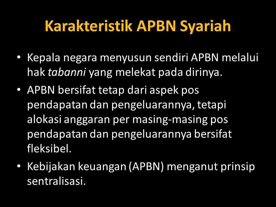 Karakteristik APBN Syariah Kepala negara menyusun sendiri APBN melalui hak tabanni yang melekat pada dirinya. APBN bersifat tetap dari aspek pos penda