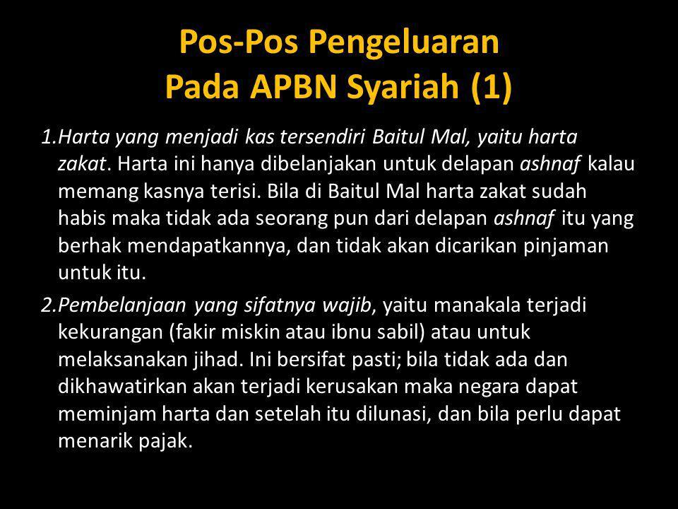 Pos-Pos Pengeluaran Pada APBN Syariah (1) 1.Harta yang menjadi kas tersendiri Baitul Mal, yaitu harta zakat. Harta ini hanya dibelanjakan untuk delapa