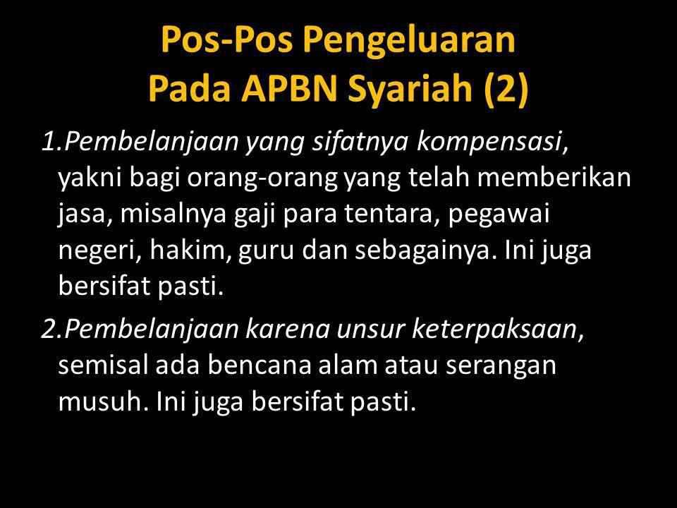 Pos-Pos Pengeluaran Pada APBN Syariah (2) 1.Pembelanjaan yang sifatnya kompensasi, yakni bagi orang-orang yang telah memberikan jasa, misalnya gaji pa