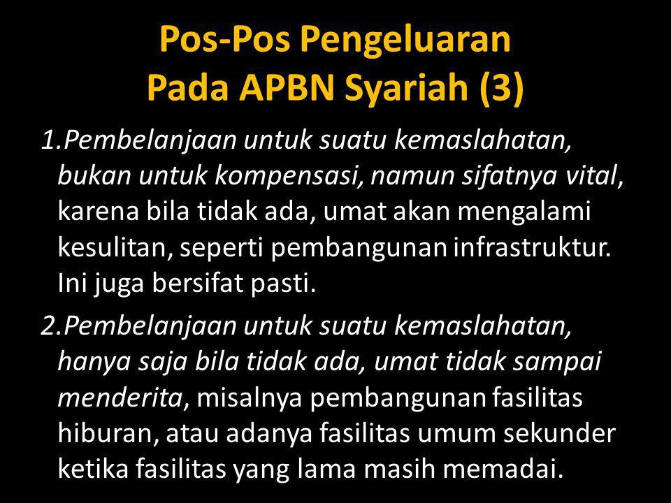 Pos-Pos Pengeluaran Pada APBN Syariah (3) 1.Pembelanjaan untuk suatu kemaslahatan, bukan untuk kompensasi, namun sifatnya vital, karena bila tidak ada