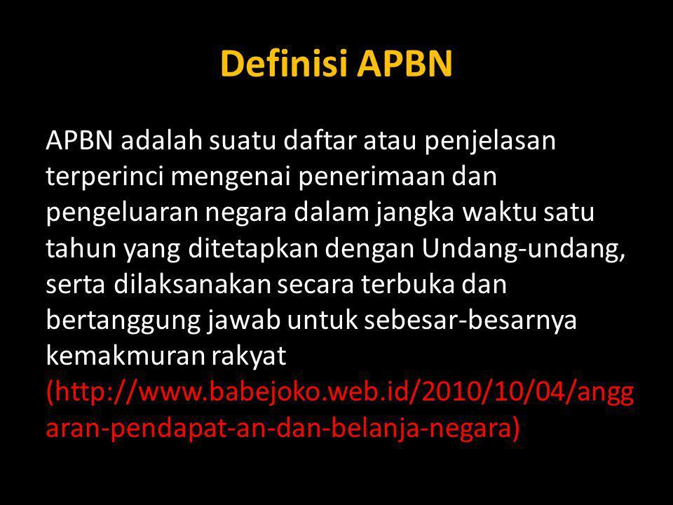Definisi APBN APBN adalah suatu daftar atau penjelasan terperinci mengenai penerimaan dan pengeluaran negara dalam jangka waktu satu tahun yang diteta