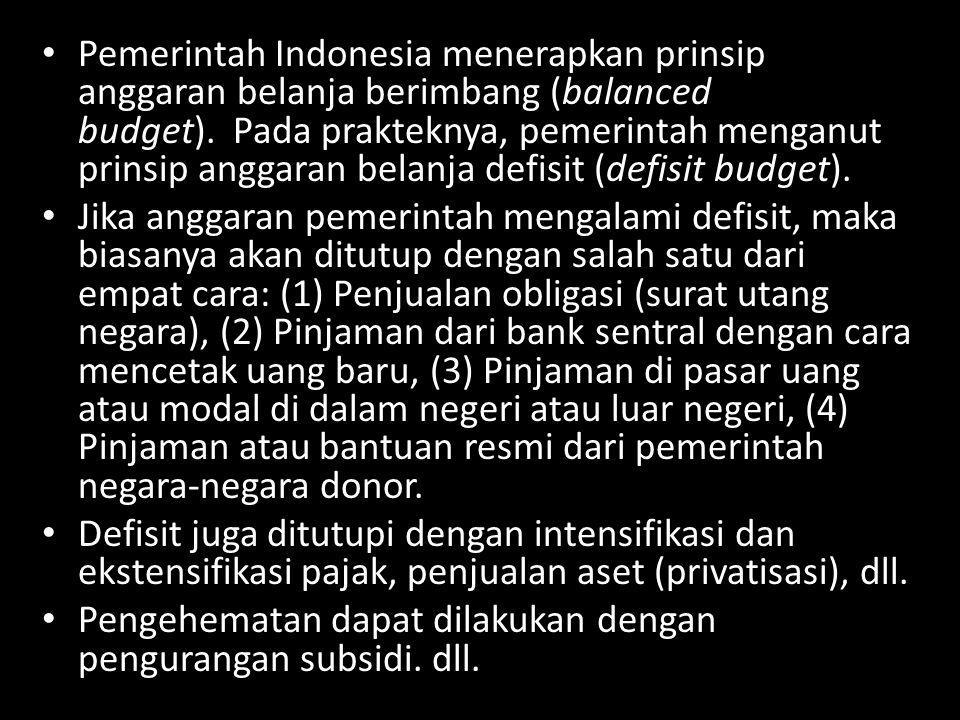 Pemerintah Indonesia menerapkan prinsip anggaran belanja berimbang (balanced budget). Pada prakteknya, pemerintah menganut prinsip anggaran belanja de