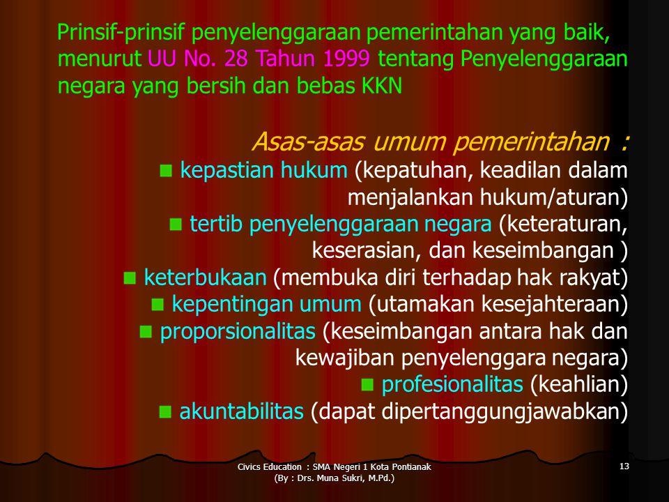 Civics Education : SMA Negeri 1 Kota Pontianak (By : Drs. Muna Sukri, M.Pd.) 13 Prinsif-prinsif penyelenggaraan pemerintahan yang baik, menurut UU No.