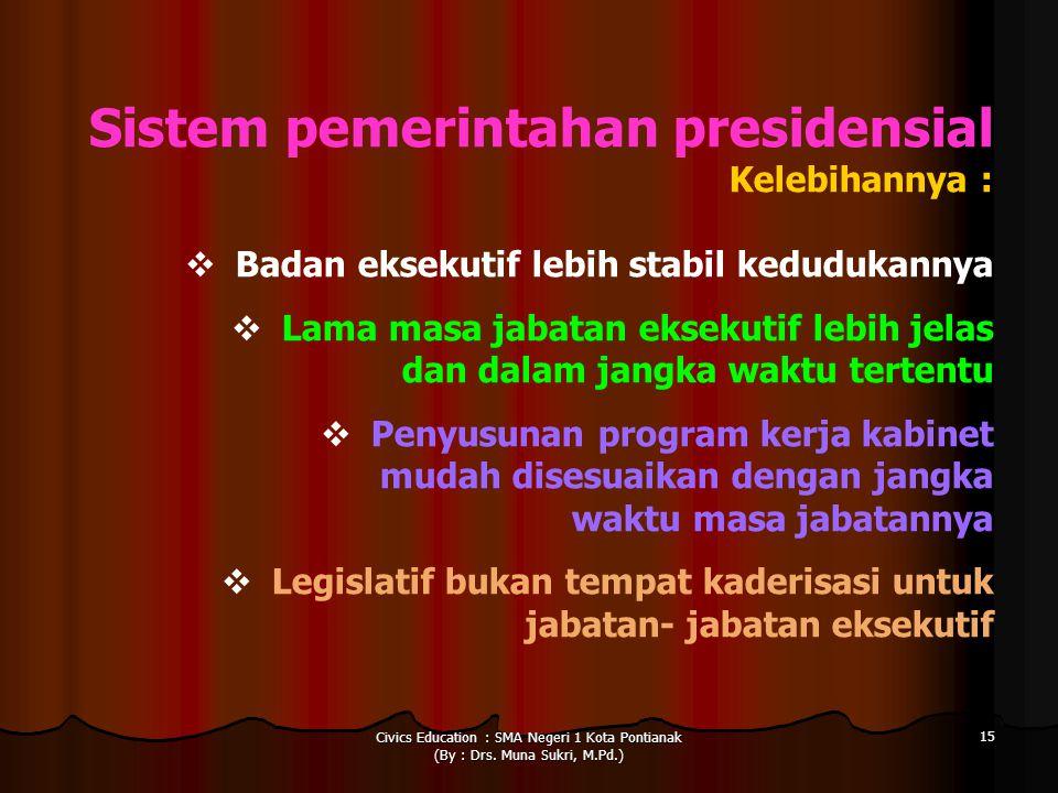 Civics Education : SMA Negeri 1 Kota Pontianak (By : Drs. Muna Sukri, M.Pd.) 15 Sistem pemerintahan presidensial Kelebihannya :  Badan eksekutif lebi