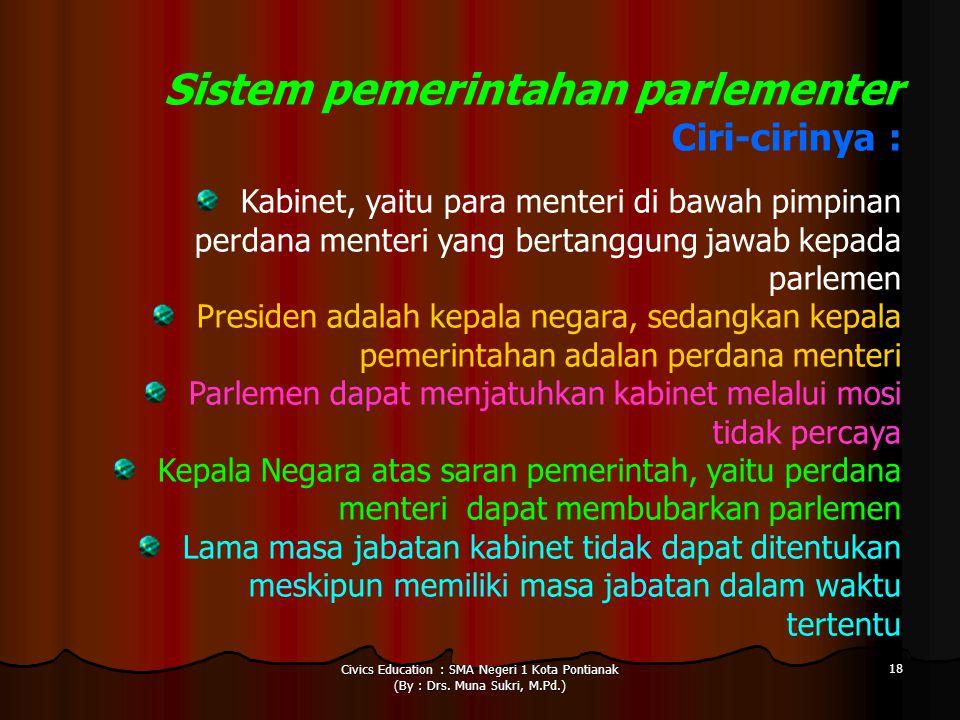Civics Education : SMA Negeri 1 Kota Pontianak (By : Drs. Muna Sukri, M.Pd.) 18 Sistem pemerintahan parlementer Ciri-cirinya : Kabinet, yaitu para men